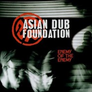 Asian Dub Foundation – Enemy of the Enemy
