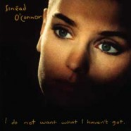 Sinead O'Connor – I Do Not Want What I Haven't Got