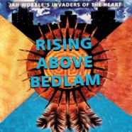 Jah Wobble – Rising Above Bedlam