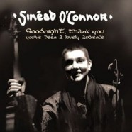 Sinead O'Connor – Goodnight, thank you, you've been a lovely audience